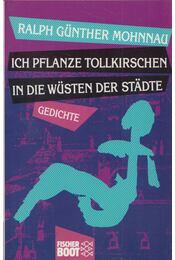 Ich pflanze Tollkirschen in die Wüsten der Städte - Ralph Günther Mohnnau - Régikönyvek