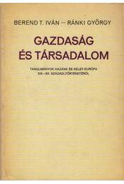 Gazdaság és társadalom - Ránki György, Berend T. Iván - Régikönyvek