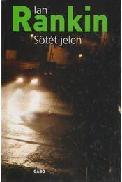 Sötét jelen - Rankin, Ian - Régikönyvek