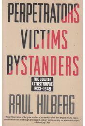 Perpetrators, Victims, Bystanders - Raul Hilberg - Régikönyvek