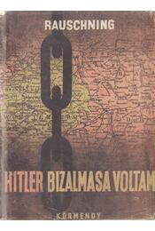 Hitler bizalmasa voltam - Rauschning, Hermann - Régikönyvek