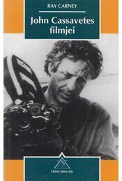 John Cassavetes filmjei - Ray Carney - Régikönyvek