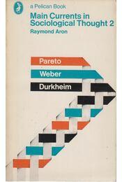Main Currents in Sociological Thought 2. - Raymond Aron - Régikönyvek