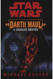 Darth Maul - A vadászó árnyék - Reaves, Michael - Régikönyvek
