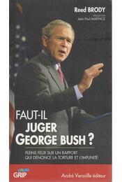 Faut-il juger George Bush? - Reed Brody - Régikönyvek