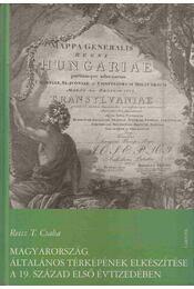 Magyarország általános térképének elkészítése a 19. sz. első évtizedében - Reisz T. Csaba - Régikönyvek