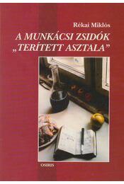 """A munkácsi zsidók """"terített asztala"""" - Rékai Miklós - Régikönyvek"""