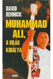 Muhammad Ali, a világ királya - Remnick, David - Régikönyvek