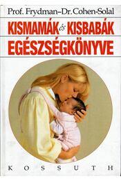 Kismamák és kisbabák egészségkönyve - René Frydman, Julien Cohen-Solal - Régikönyvek
