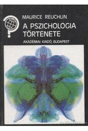 A pszichológia története - Reuchlin, M. - Régikönyvek