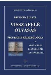 Visszafelé olvasás - Figurális krisztológia és négyszeres evangéliumi tanúságtétel - Richard B. Hays - Régikönyvek