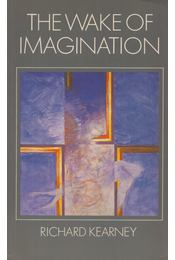 The Wake of Imagination - Richard Kearney - Régikönyvek