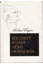 Költészet és zene a jövő drámájában - Richard Wagner - Régikönyvek