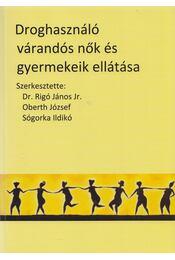 Droghasználó várandós nők és gyermekeik ellátása - Rigó János dr., Oberth József, Sógorka Ildikó - Régikönyvek