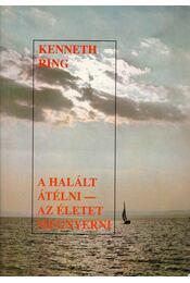 A Halált átélni - az Életet megnyerni - Ring, Kenneth - Régikönyvek