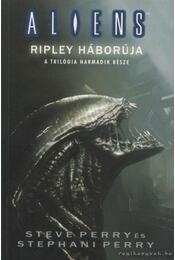 Alien 4 III. kötet - Ripley háborúja - Perry, Steve, Perry, Stephani - Régikönyvek