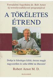 A tökéletes étrend - Robert Arnot M. D. - Régikönyvek