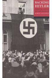 Backing Hitler - Robert Gellately - Régikönyvek