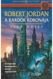 A kardok koronája I. kötet - Robert Jordan - Régikönyvek