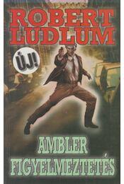 Ambler figyelmeztetés - Robert Ludlum - Régikönyvek