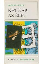 Két nap az élet - Robert Merle - Régikönyvek