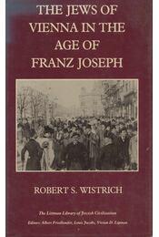 The Jews of Vienna in the Age of Franz Joseph - Robert S. Wistrich - Régikönyvek