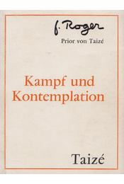 Kampf und Kontemplation - Roger, Frére, Prior von Taizé - Régikönyvek