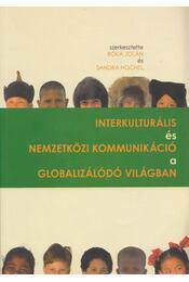 Interkulturális és nemzetközi kommunikáció a globalizálódó világban - Róka Jolán (szerk.), Sandra Hochel (szerk.) - Régikönyvek