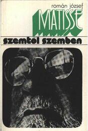 Matisse szemtől szembe - Román József - Régikönyvek