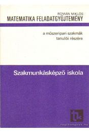 Matematikai feladatgyűjtemény a műszeripari szakmák tanulói részére - Román Miklós - Régikönyvek