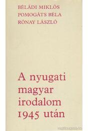 A nyugati magyar irodalom 1945 után - Rónay László, Béládi Miklós, B. Hajtó Zsófia, Pomogáts Béla - Régikönyvek