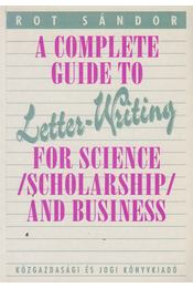 A Complete Guide to Letter-Writing for Science, Scholarship and Business - Rot Sándor - Régikönyvek