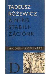 A mi kis stabilizációnk - Rózewicz, Tadeusz - Régikönyvek