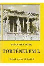Történelem I. - Vázlatok az ókor történetéről - Rubovszky Péter - Régikönyvek