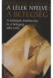 A lélek nyelve: a betegség - Rüdiger Dahlke - Régikönyvek