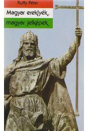 Magyar ereklyék, magyar jelképek - Ruffy Péter - Régikönyvek