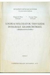 Logikai hálózatok tervezése integrált áramkörökkel - Rupprich Péter, Torzsai Tibor - Régikönyvek