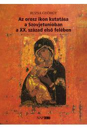 Az orosz ikon kutatása a Szovjetunióban a XX. század első felében - Ruzsa György - Régikönyvek