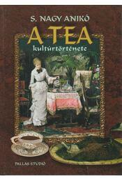 A tea kultúrtörténete - S. Nagy Anikó - Régikönyvek