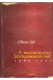 A magyarországi Szociáldemokrata Párt megalakulása és tevékenységének első évei (1890-1896) - S. Vincze Edit - Régikönyvek