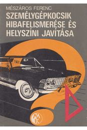 Személygépkocsik hibafelismerése és helyszíni javítása - Mészáros Ferenc - Régikönyvek