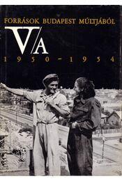 Források Budapest múltjából V/A. 1950-1954 - Ságvári Ágnes, Gáspár Ferenc, Szabó Klára - Régikönyvek