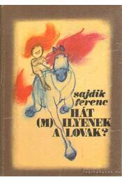 Hát (m)ilyenek a lovak? - Sajdik Ferenc - Régikönyvek