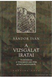 A vizsgálat iratai - Sándor Iván - Régikönyvek