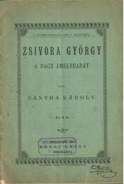 Zsivora György, a nagy emberbarát - Sántha Károly - Régikönyvek