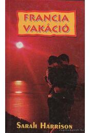 Francia vakáció - Sarah Harrison - Régikönyvek