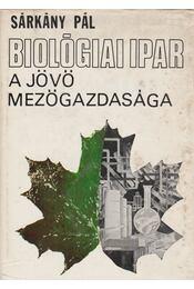 Biológiai ipar - A jövő mezőgazdasága - Sárkány Pál - Régikönyvek