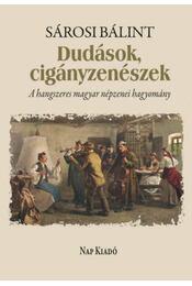 Dudások, cigányzenészek - A hangszeres magyar népzenei hagyomány - Sárosi Bálint - Régikönyvek