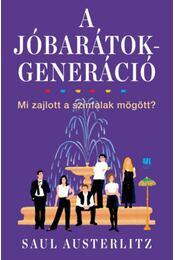 A Jóbarátok-generáció - Mi zajlott a színfalak mögött? - Saul Austerlitz - Régikönyvek