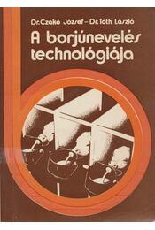 A borjúnevelés technológiája - Czakó József, Tóth László - Régikönyvek